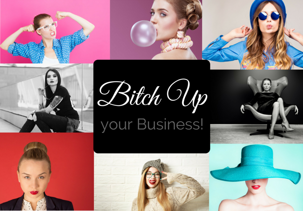 Bitch Up your Business